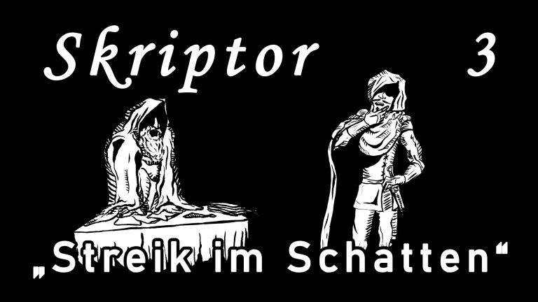 Skriptor Kapitel 3: Streik im Schatten